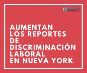 Según la Comisión de Derechos Humanos, las denuncias por discriminación laboral en Nueva York aumentaron en casi 60% en los últimos años. Descubre como hacer una denuncia por discriminación laboral en Nueva York.