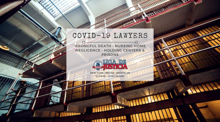 Liga de Justicia COVID19 lawyers can help you with your negligence and wrongful death case against holding centers and prisons in New York.
